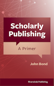 Scholarly Publishing: A Primer